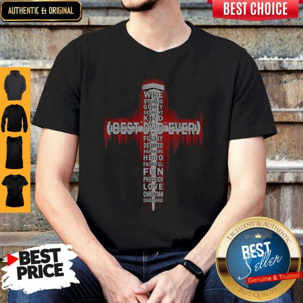 Premium Wise Strong Godly Servant Best Dad Ever Shirt