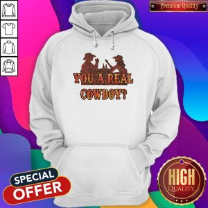 Premium You A Real Cowboy Hoodie