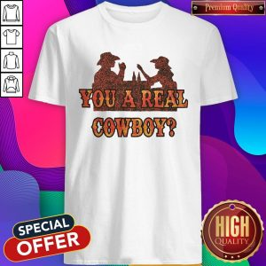 Premium You A Real Cowboy Shirt