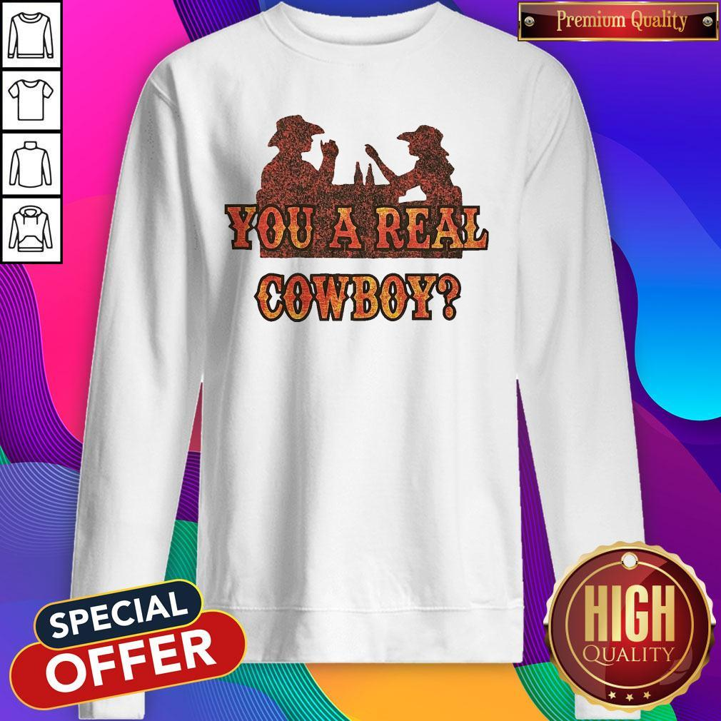 Premium You A Real Cowboy Sweatshirt