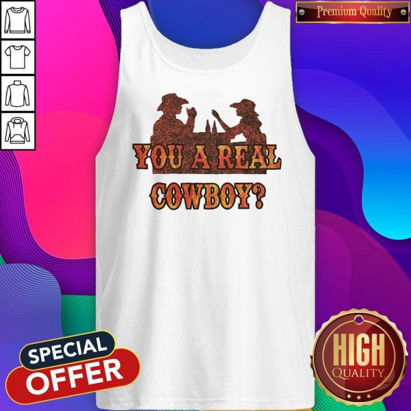 Premium You A Real Cowboy Tank Top