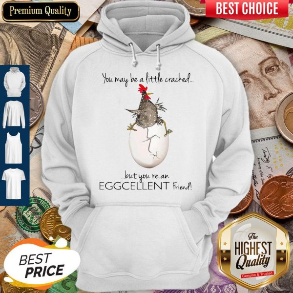 Premium You May Be A Little Cracked But You're An Eggcellent Friend Hoodie