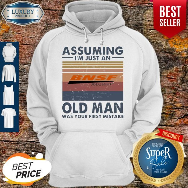 Pretty BNSF Railway Assuming I'm Just An Old Man Was Your First Mistake Vintage Hoodie