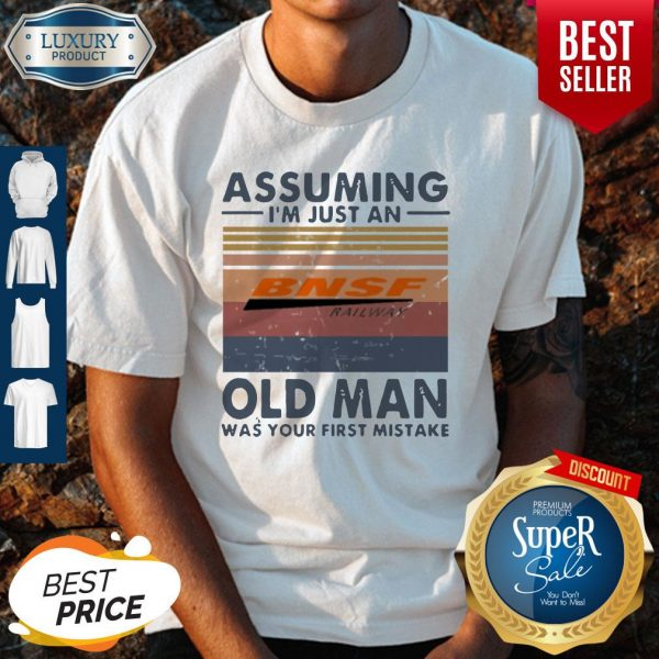 Pretty BNSF Railway Assuming I'm Just An Old Man Was Your First Mistake Vintage Shirt