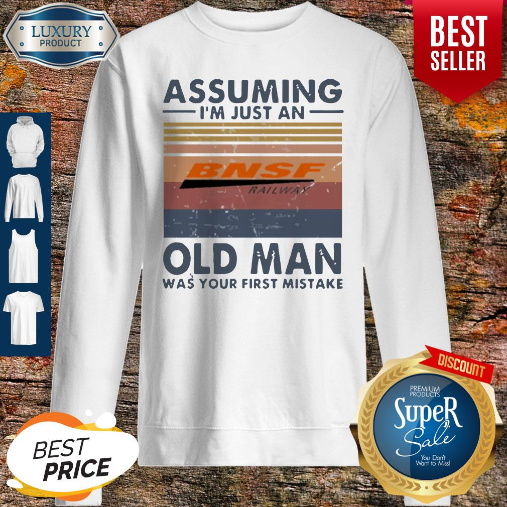 Pretty BNSF Railway Assuming I'm Just An Old Man Was Your First Mistake Vintage Sweatshirt