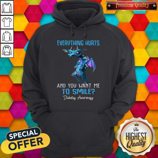 Pretty Dragon Everything Hurts And You Want Me To Smile Diabetes Awareness Hoodie