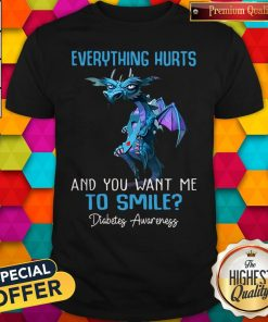 Pretty Dragon Everything Hurts And You Want Me To Smile Diabetes Awareness Shirt