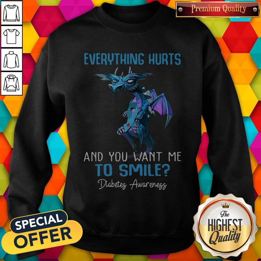Pretty Dragon Everything Hurts And You Want Me To Smile Diabetes Awareness Sweatshirt