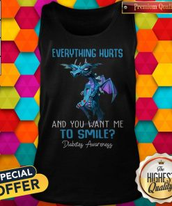 Pretty Dragon Everything Hurts And You Want Me To Smile Diabetes Awareness Tank Top