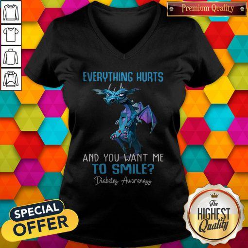 Pretty Dragon Everything Hurts And You Want Me To Smile Diabetes Awareness V-neck