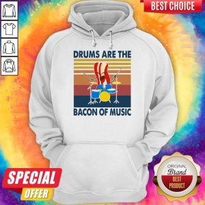 Pretty Drums Are The Bacon Of Music Vintage Hoodie