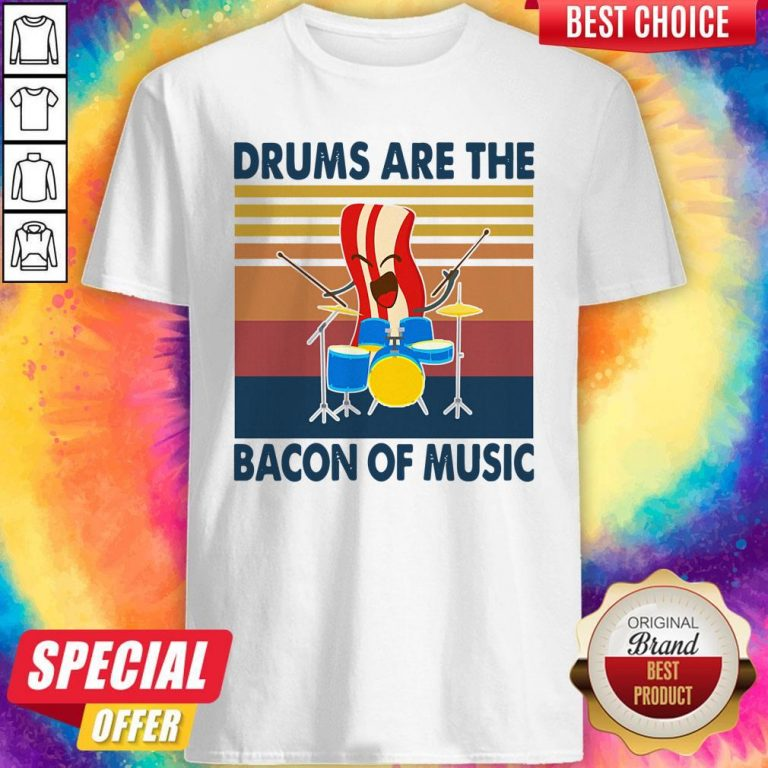 Pretty Drums Are The Bacon Of Music Vintage Shirt