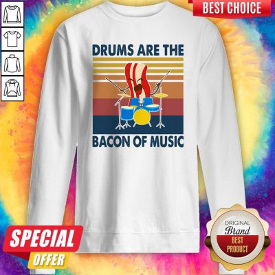 Pretty Drums Are The Bacon Of Music Vintage Sweatshirt
