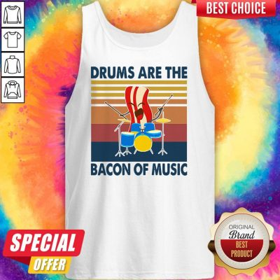 Pretty Drums Are The Bacon Of Music Vintage Tank Top