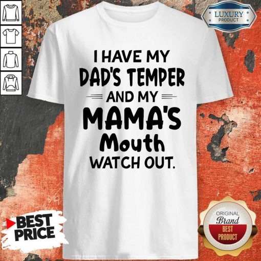 Pretty I Hate My Dad's Temper And My Mama's Mouth Watch Out Shirt