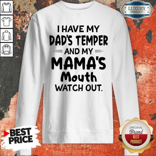 Pretty I Hate My Dad's Temper And My Mama's Mouth Watch Out Sweatshirt
