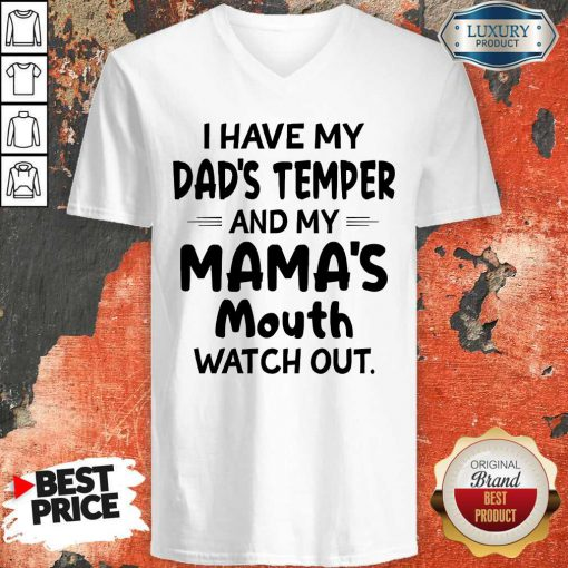 Pretty I Hate My Dad's Temper And My Mama's Mouth Watch Out V-neck