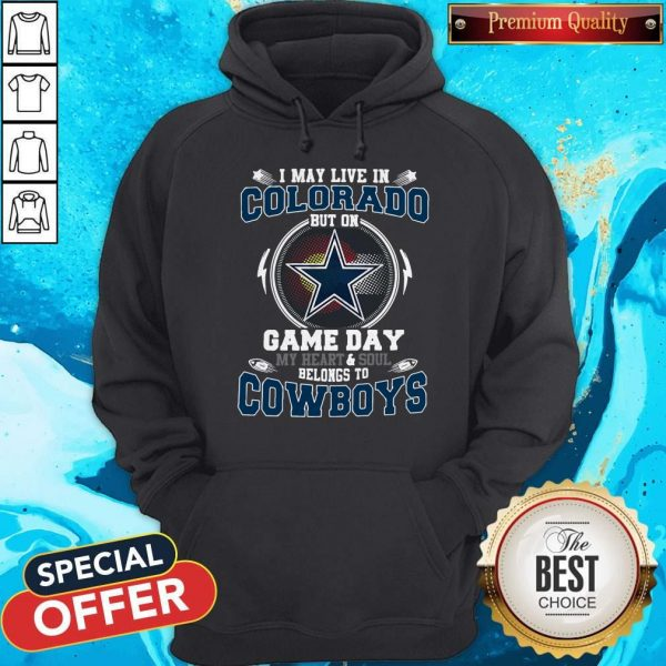 Pretty I May Live In Colorado But On Game Day My Heart And Soul Belong To Cowboys Hoodie