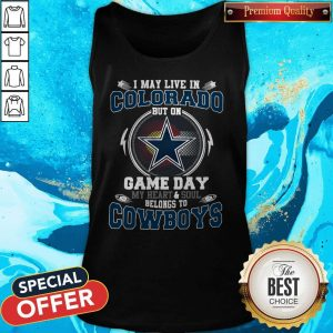 Pretty I May Live In Colorado But On Game Day My Heart And Soul Belong To Cowboys Tank Top