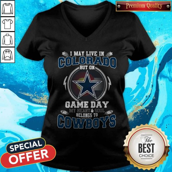 Pretty I May Live In Colorado But On Game Day My Heart And Soul Belong To Cowboys V-neck