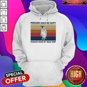Pretty Penguins Make Me Happy Humans Make My Head Hurt Vintage Hoodie