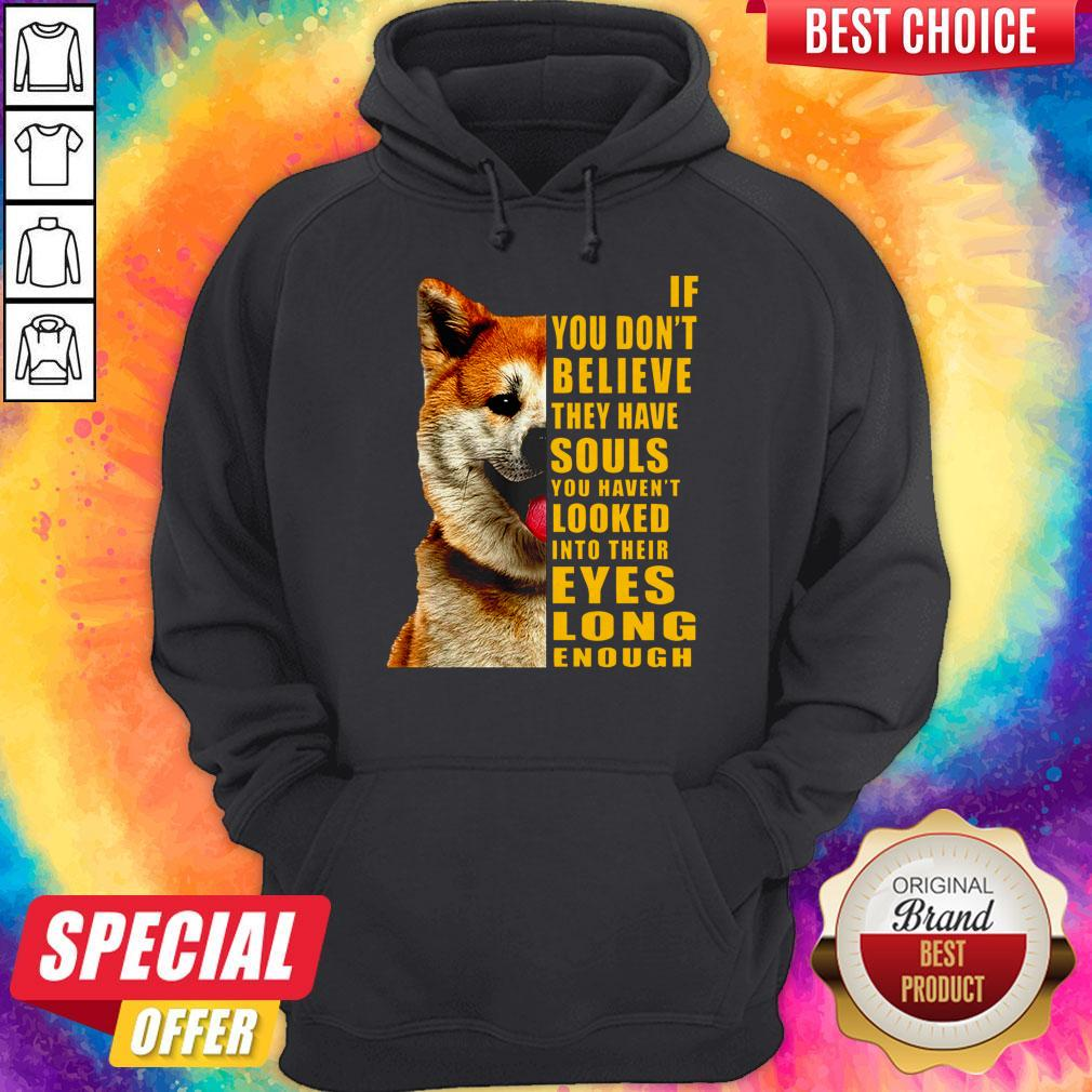 Pretty Shiba If You Don't Believe They Have Souls Hoodie