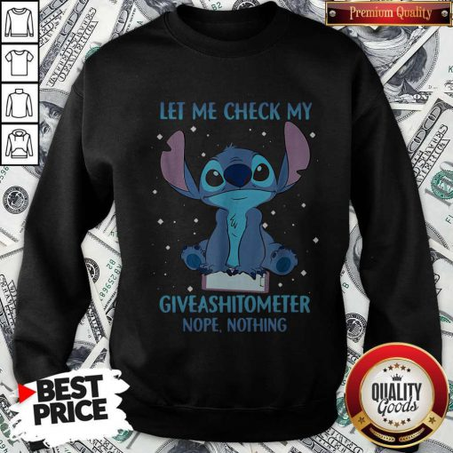 Pretty Stitch Let Me Check My Give A Shit Ometer Nope Nothing Sweatshirt