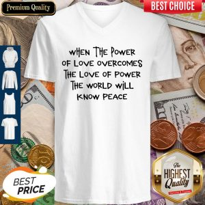 Pretty When The Power Of Love Overcomes The Love Of Power The World Will Know Peace V-neck