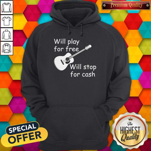 Pretty Will Play For Free Will Stop For Cash Hoodie