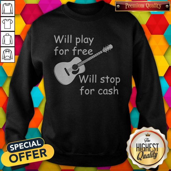 Pretty Will Play For Free Will Stop For Cash Sweatshirt