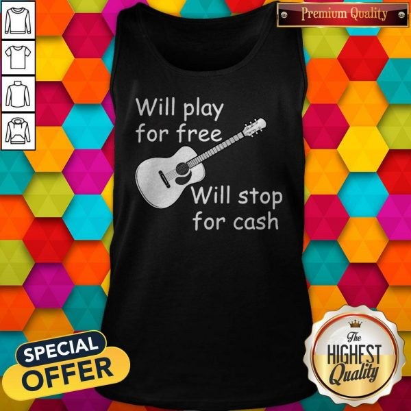 Pretty Will Play For Free Will Stop For Cash Tank Top
