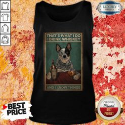 Top Cattle Dog That's What I Do I Drink Whiskey And I Know Things Tank Top