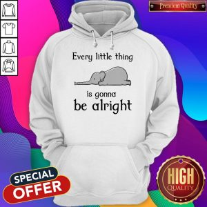 Top Elephant Every Little Thing Is Gonna Be Alright Hoodie