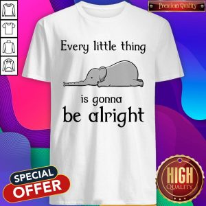 Top Elephant Every Little Thing Is Gonna Be Alright Shirt