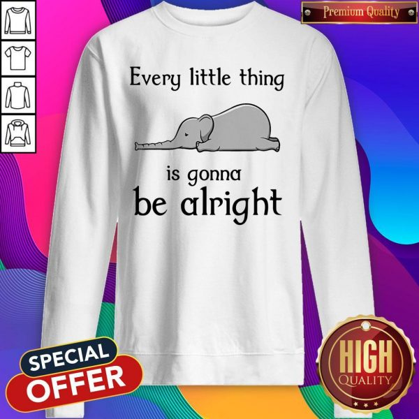 Top Elephant Every Little Thing Is Gonna Be Alright Sweatshirt