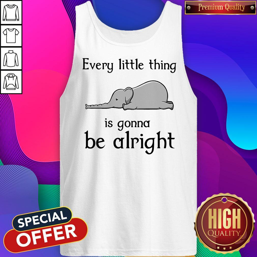 Top Elephant Every Little Thing Is Gonna Be Alright Tank Top