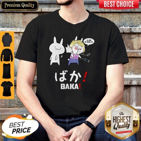 Top I'd Like To Speak To Live Laugh Love BAKA Shirt