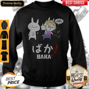 Top I'd Like To Speak To Live Laugh Love BAKA Sweatshirt