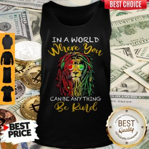 Top Lion Glasses In A World Where You Can Be Anything Be Kind Tank Top