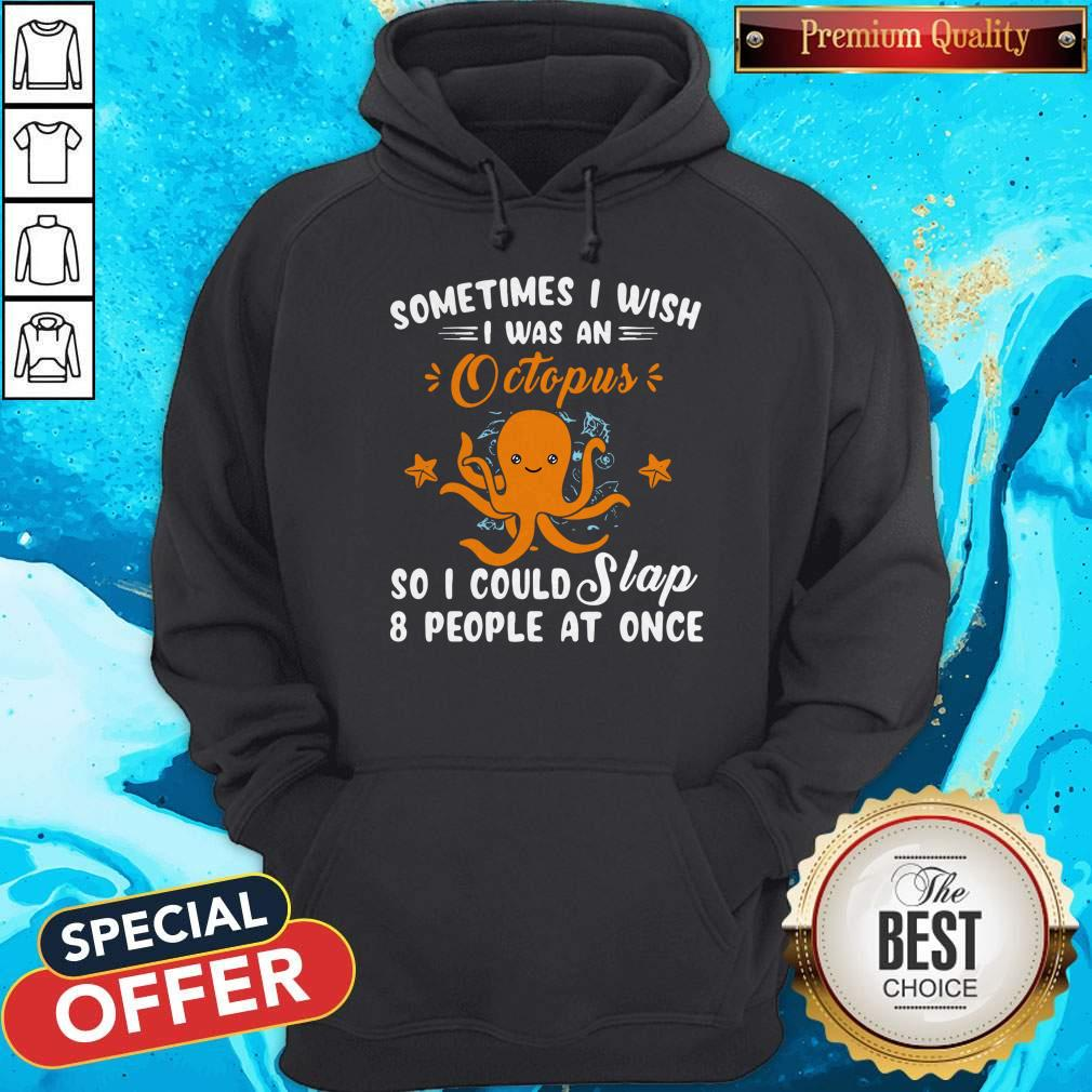 Top Sometimes I Wish I Was An Octopus So I Could Slap 8 People At Once Hoodie