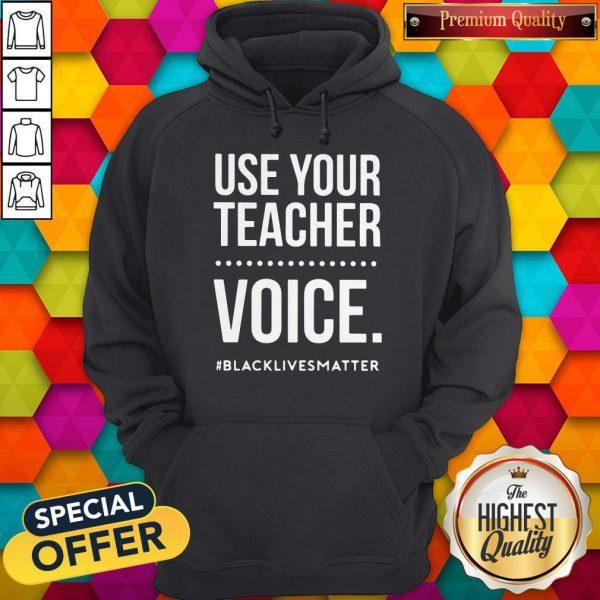 Top Use Your Teacher Voice #Blacklivesmatter Hoodie
