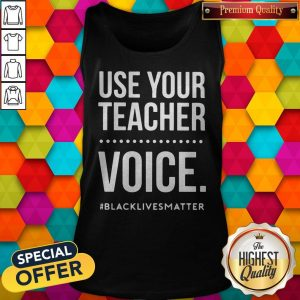 Top Use Your Teacher Voice #Blacklivesmatter Tank Top