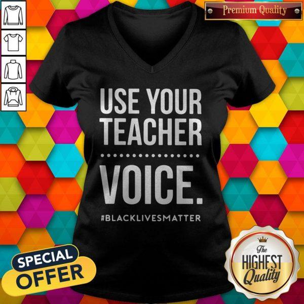 Top Use Your Teacher Voice #Blacklivesmatter V-neck
