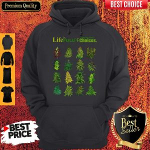 Top Weed Life Is Full Of Important Choices Hoodie