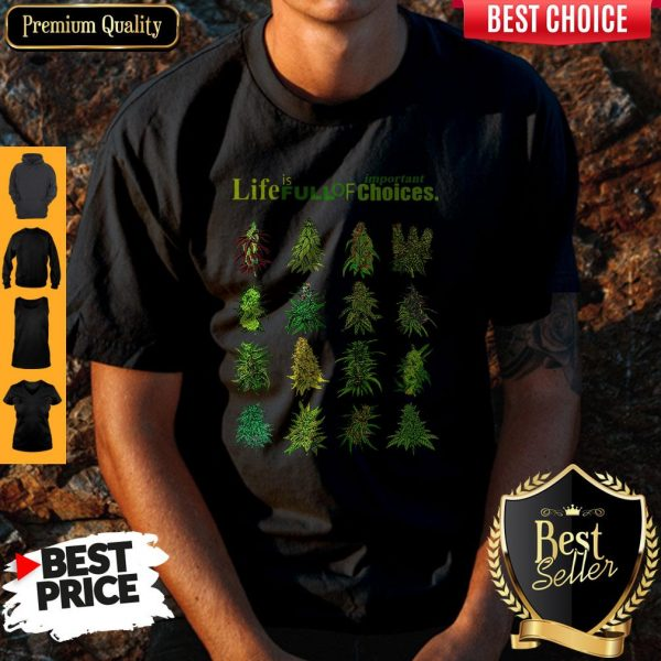 Top Weed Life Is Full Of Important Choices Shirt