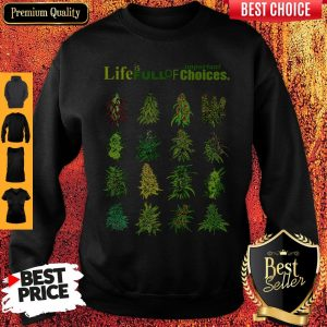 Top Weed Life Is Full Of Important Choices Sweatshirt