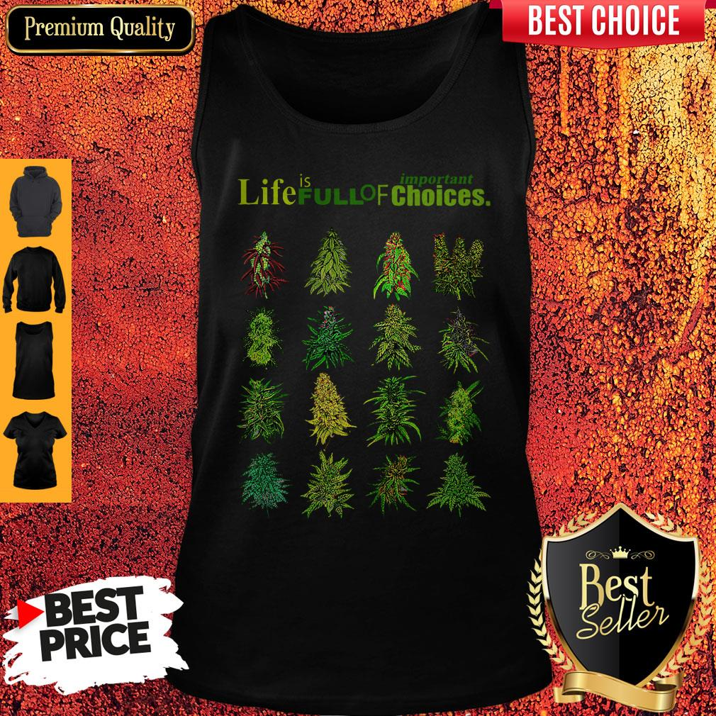 Top Weed Life Is Full Of Important Choices Tank Top
