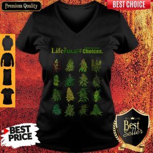 Top Weed Life Is Full Of Important Choices V-neck