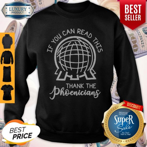 Top Work If You Can Read This Thank The Phoenicians Sweatshirt
