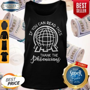 Top Work If You Can Read This Thank The Phoenicians Tank Top